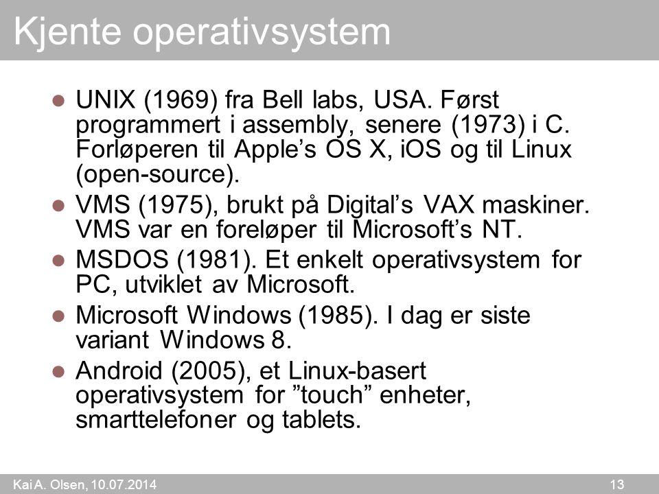 Kai A. Olsen, 10.07.2014 13 Kjente operativsystem UNIX (1969) fra Bell labs, USA.