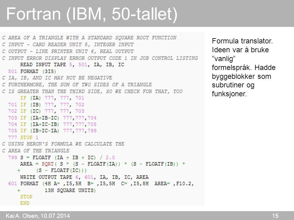 Kai A. Olsen, 10.07.2014 15 Fortran (IBM, 50-tallet) Formula translator.