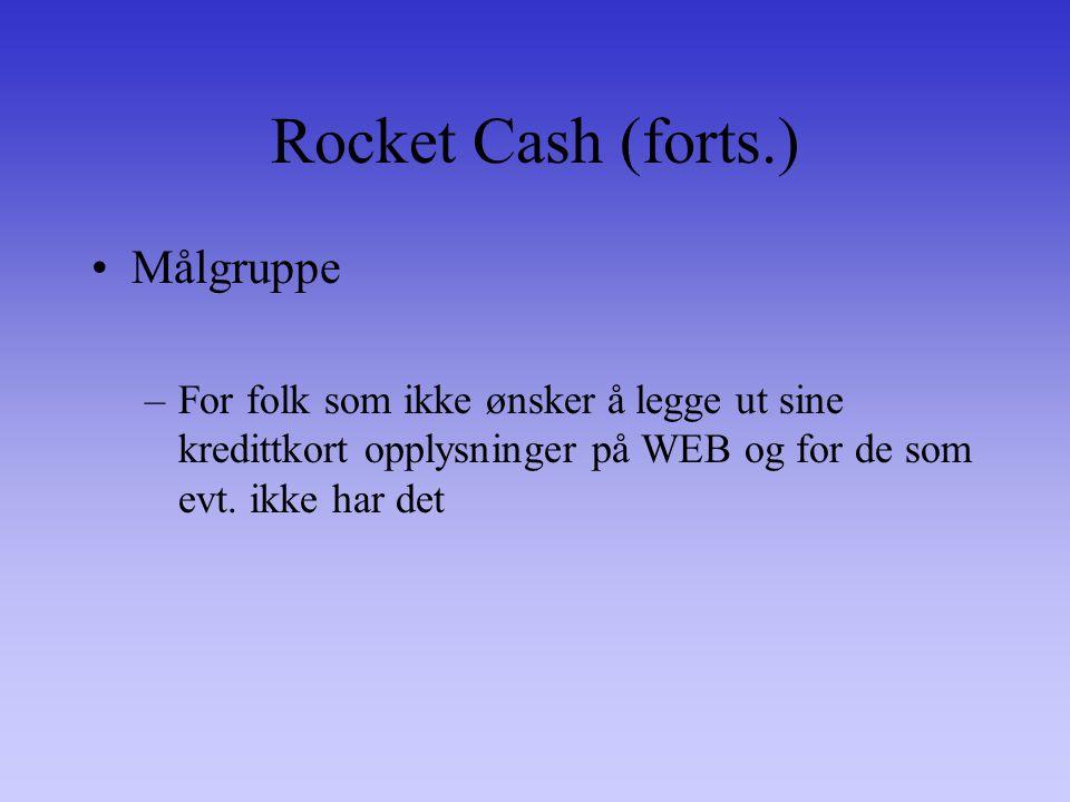 Rocket Cash (forts.) Målgruppe –For folk som ikke ønsker å legge ut sine kredittkort opplysninger på WEB og for de som evt.