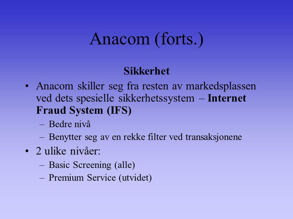 Anacom (forts.) Sikkerhet Anacom skiller seg fra resten av markedsplassen ved dets spesielle sikkerhetssystem – Internet Fraud System (IFS) –Bedre nivå –Benytter seg av en rekke filter ved transaksjonene 2 ulike nivåer: –Basic Screening (alle) –Premium Service (utvidet)