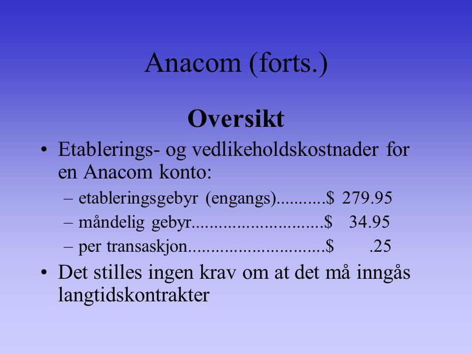 Anacom (forts.) Oversikt Etablerings- og vedlikeholdskostnader for en Anacom konto: –etableringsgebyr (engangs)...........$ 279.95 –måndelig gebyr.............................$ 34.95 –per transaskjon..............................$.25 Det stilles ingen krav om at det må inngås langtidskontrakter