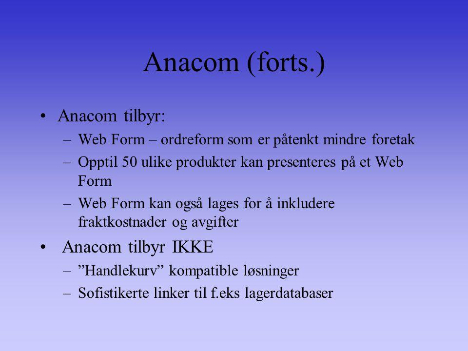 Anacom (forts.) Anacom tilbyr: –Web Form – ordreform som er påtenkt mindre foretak –Opptil 50 ulike produkter kan presenteres på et Web Form –Web Form kan også lages for å inkludere fraktkostnader og avgifter Anacom tilbyr IKKE – Handlekurv kompatible løsninger –Sofistikerte linker til f.eks lagerdatabaser