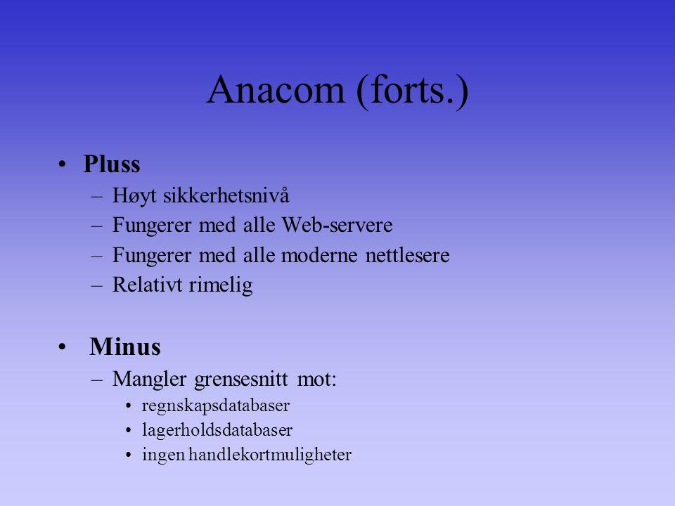 Anacom (forts.) Pluss –Høyt sikkerhetsnivå –Fungerer med alle Web-servere –Fungerer med alle moderne nettlesere –Relativt rimelig Minus –Mangler grensesnitt mot: regnskapsdatabaser lagerholdsdatabaser ingen handlekortmuligheter