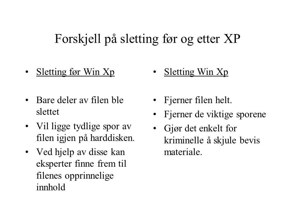 Forskjell på sletting før og etter XP Sletting før Win Xp Bare deler av filen ble slettet Vil ligge tydlige spor av filen igjen på harddisken.