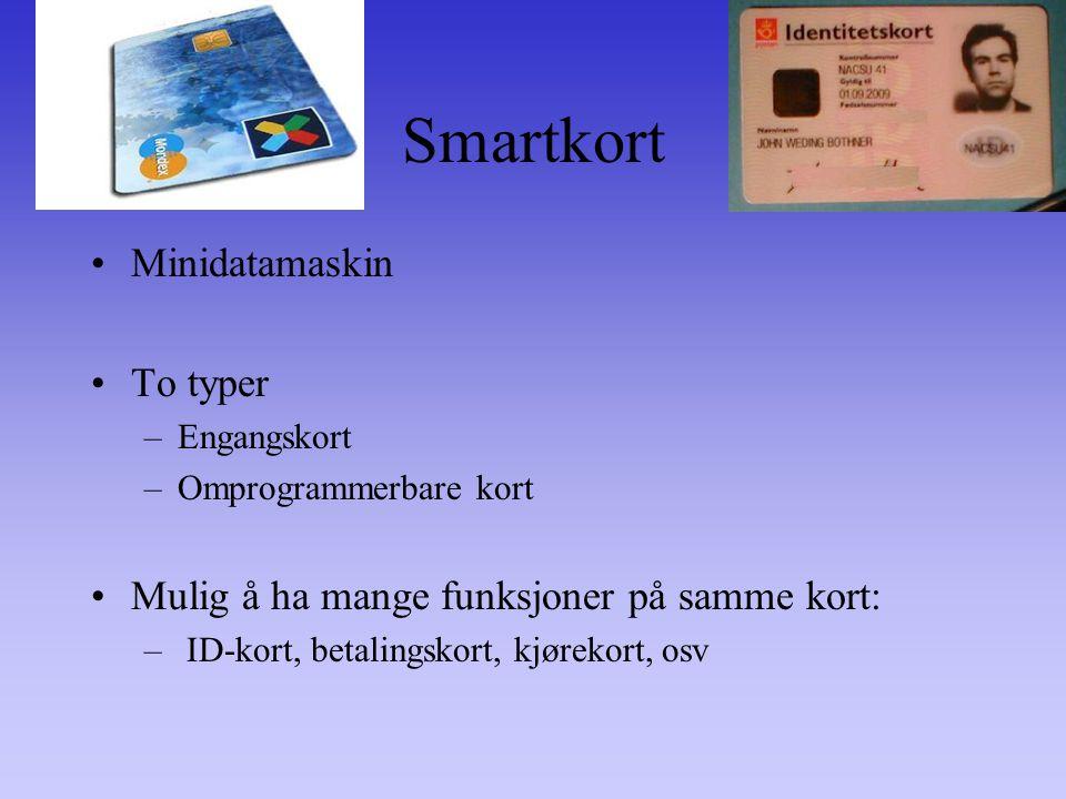 Smartkort Minidatamaskin To typer –Engangskort –Omprogrammerbare kort Mulig å ha mange funksjoner på samme kort: – ID-kort, betalingskort, kjørekort, osv
