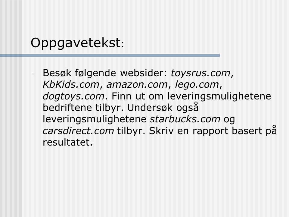 Oppgavetekst : Besøk følgende websider: toysrus.com, KbKids.com, amazon.com, lego.com, dogtoys.com.