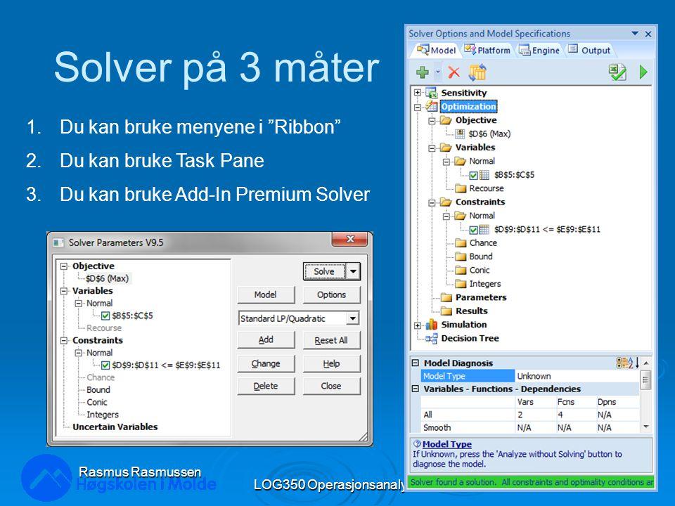 Solver på 3 måter LOG350 Operasjonsanalyse11 Rasmus Rasmussen 1.Du kan bruke menyene i Ribbon 2.Du kan bruke Task Pane 3.Du kan bruke Add-In Premium Solver