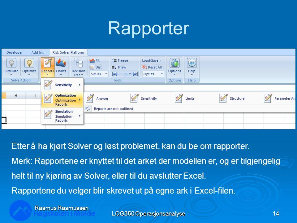 Rapporter LOG350 Operasjonsanalyse14 Rasmus Rasmussen Etter å ha kjørt Solver og løst problemet, kan du be om rapporter.