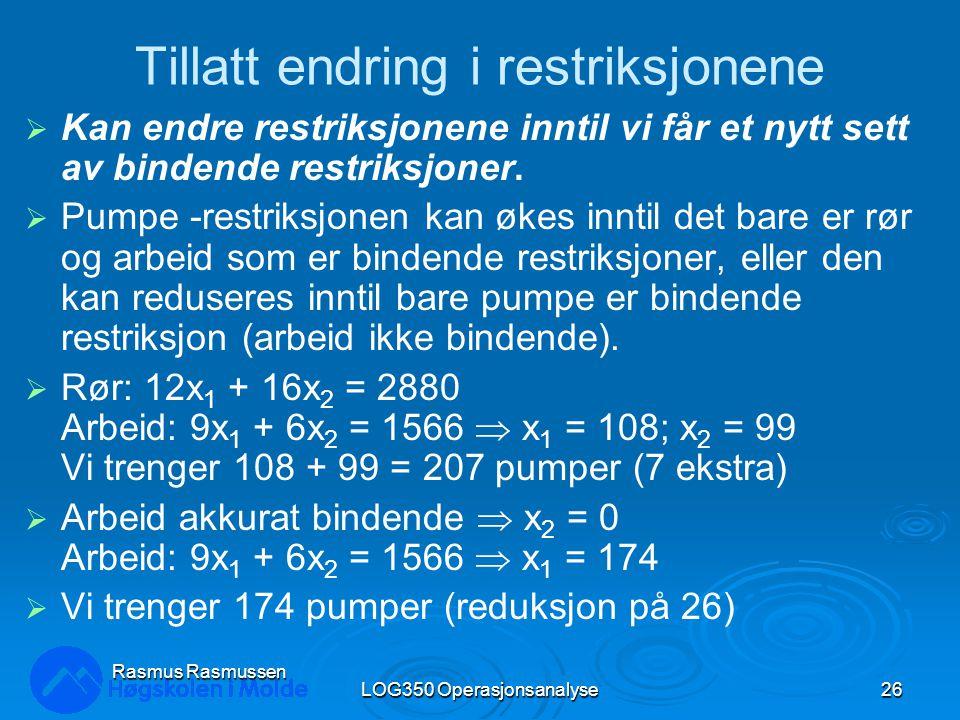 LOG350 Operasjonsanalyse26 Rasmus Rasmussen Tillatt endring i restriksjonene  Kan endre restriksjonene inntil vi får et nytt sett av bindende restriksjoner.