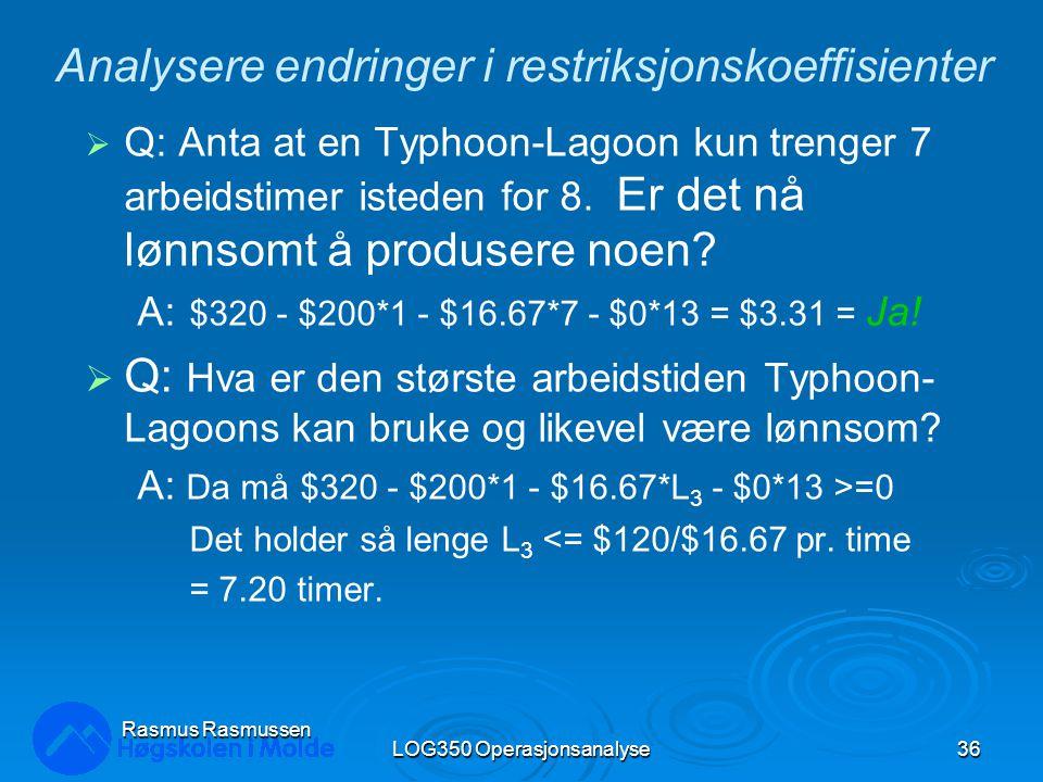 LOG350 Operasjonsanalyse36 Rasmus Rasmussen Analysere endringer i restriksjonskoeffisienter  Q: Anta at en Typhoon-Lagoon kun trenger 7 arbeidstimer isteden for 8.