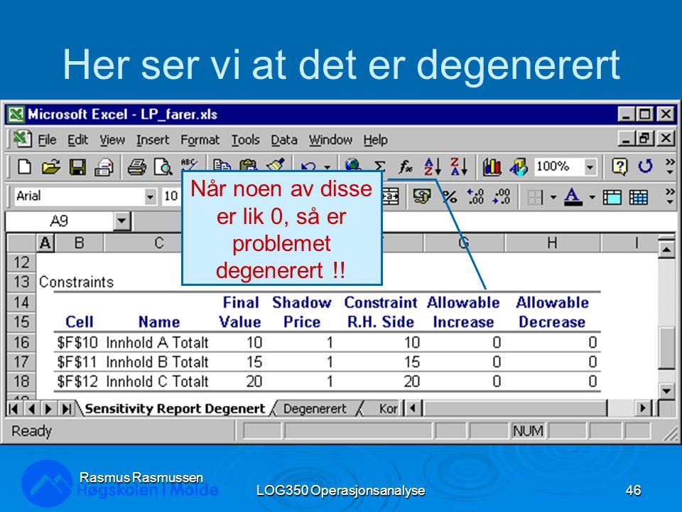 LOG350 Operasjonsanalyse46 Rasmus Rasmussen Her ser vi at det er degenerert Når noen av disse er lik 0, så er problemet degenerert !!