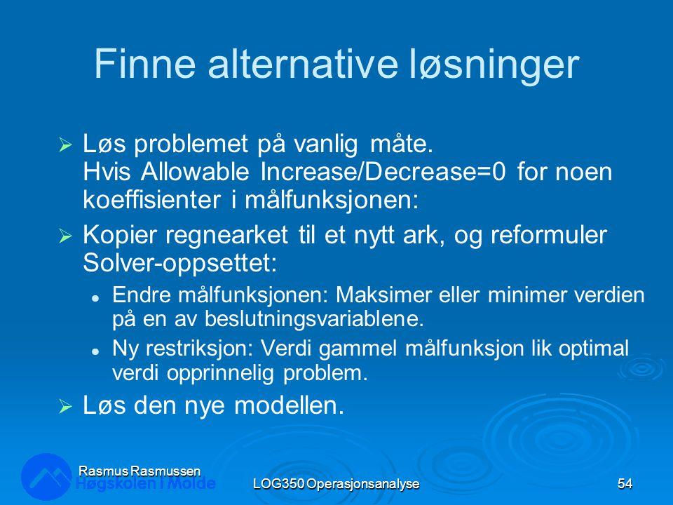 LOG350 Operasjonsanalyse54 Rasmus Rasmussen Finne alternative løsninger  Løs problemet på vanlig måte.