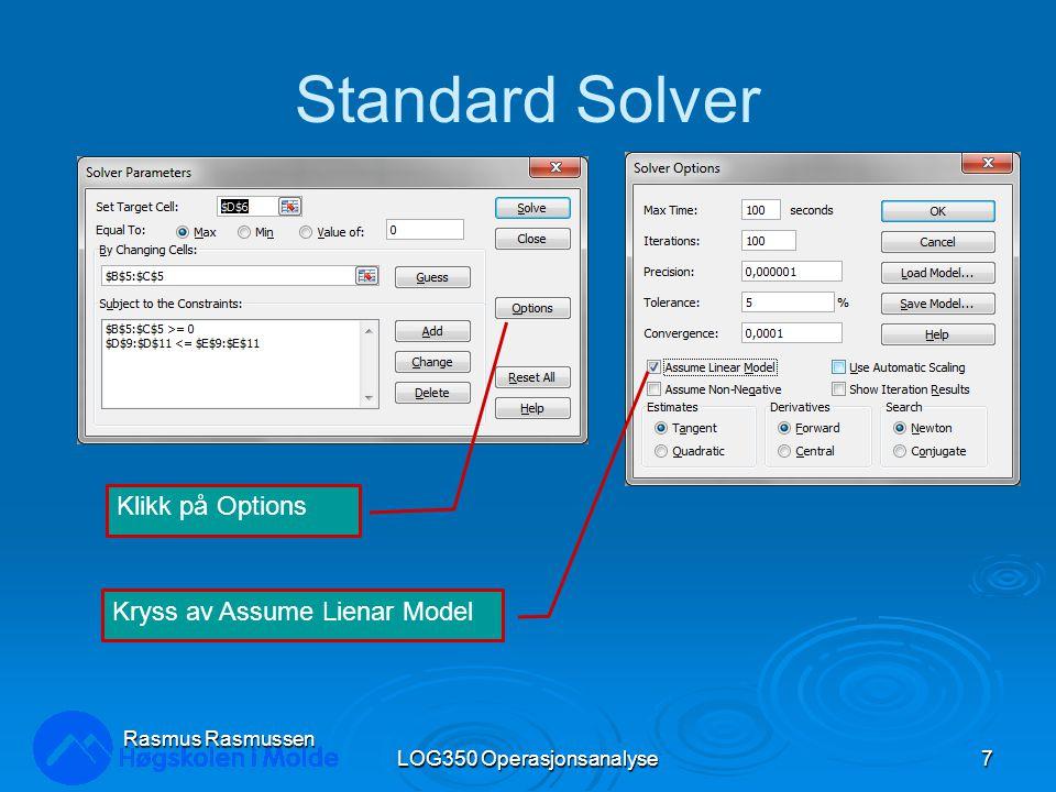 Standard Solver LOG350 Operasjonsanalyse7 Rasmus Rasmussen Klikk på Options Kryss av Assume Lienar Model