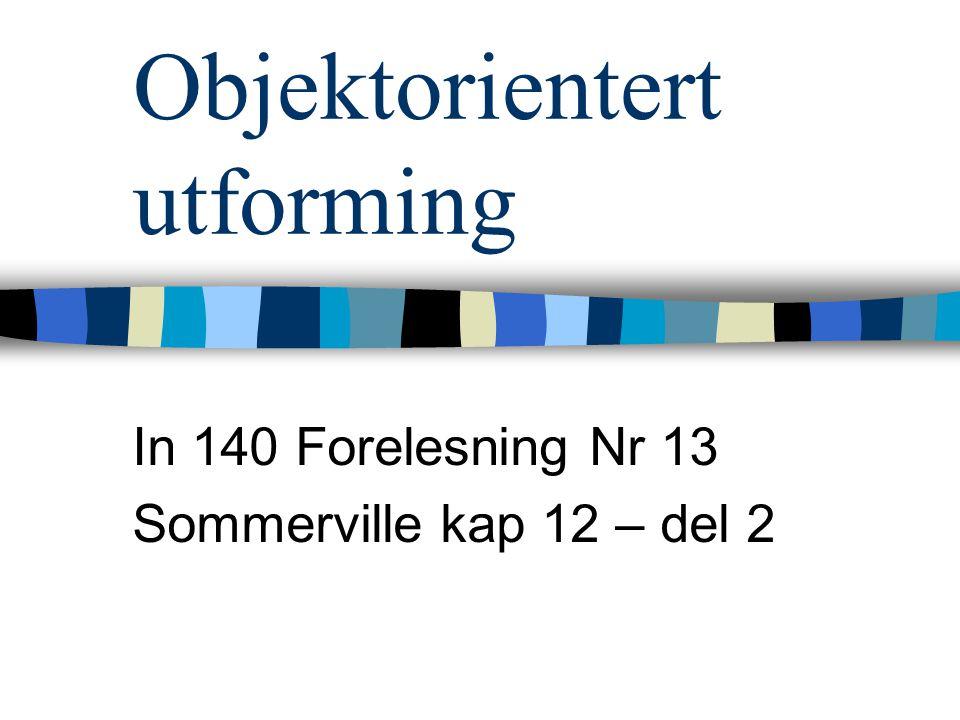 Objektorientert utforming In 140 Forelesning Nr 13 Sommerville kap 12 – del 2