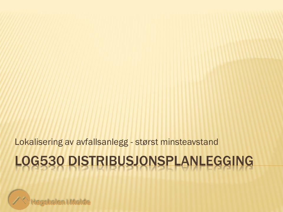 LOG530 Distribusjonsplanlegging 12  Merk at denne løsningen fokuserer på den nærmeste noden.