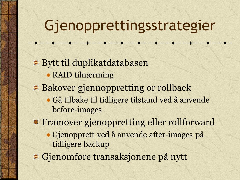 Gjenoppretting av data ProblemRecovery Procedures Lagringsmediet er ødelagt (databasen er uleselig) *Bytt til duplikat-databasen.