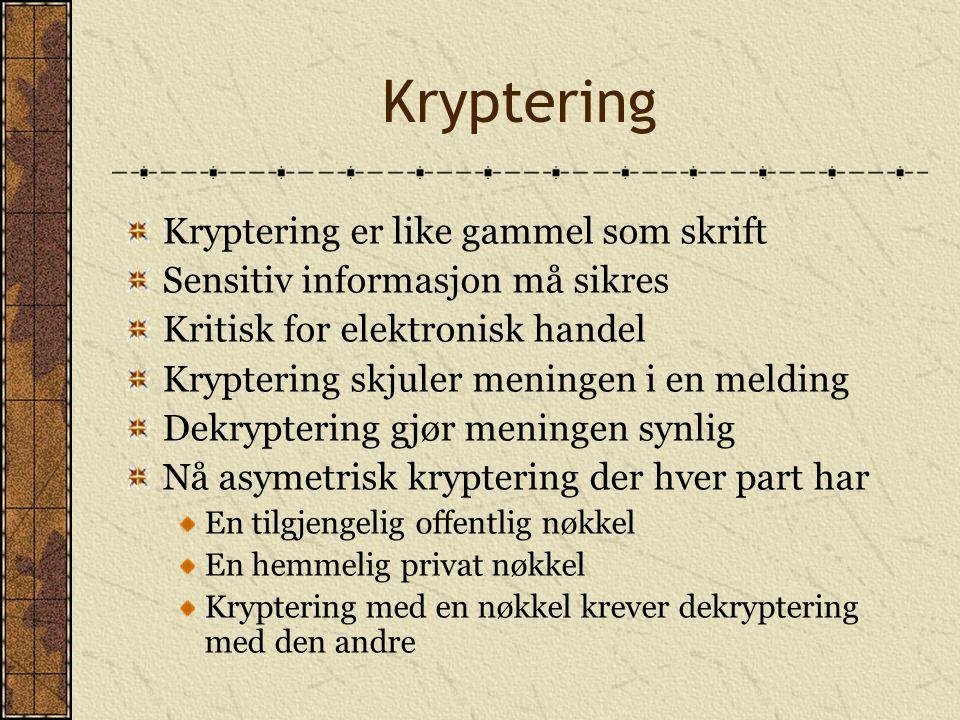 Kryptering Kryptering er like gammel som skrift Sensitiv informasjon må sikres Kritisk for elektronisk handel Kryptering skjuler meningen i en melding