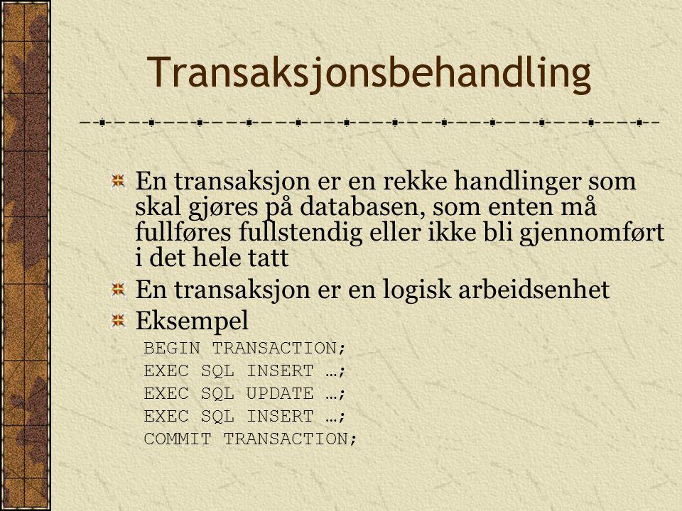 Transaksjonsbehandling En transaksjon er en rekke handlinger som skal gjøres på databasen, som enten må fullføres fullstendig eller ikke bli gjennomført i det hele tatt En transaksjon er en logisk arbeidsenhet Eksempel BEGIN TRANSACTION; EXEC SQL INSERT …; EXEC SQL UPDATE …; EXEC SQL INSERT …; COMMIT TRANSACTION;