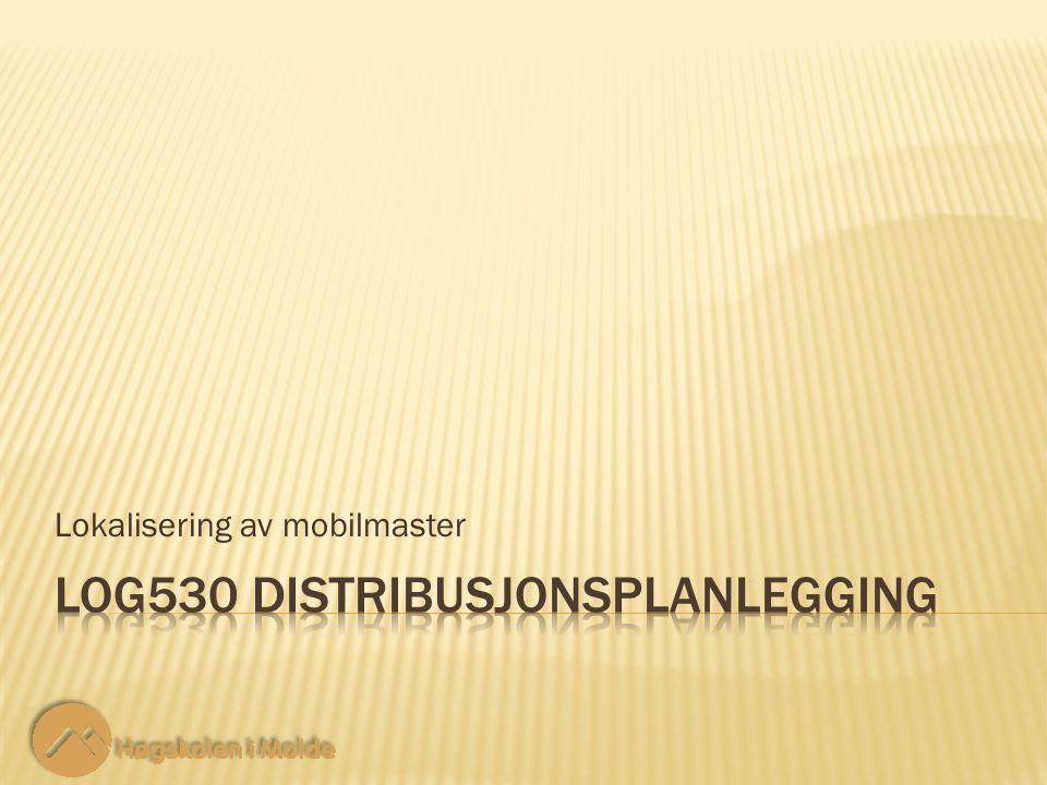 LOG530 Distribusjonsplanlegging 12 Målfunksjon trinn 2: Lokalisering av mobilmaster Vi ønsker at de lokale senderne skal knyttes til den nærmeste masten.