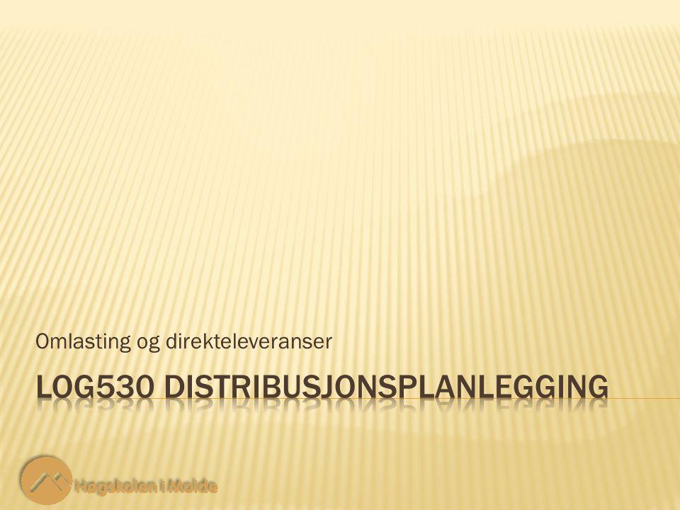 LOG530 Distribusjonsplanlegging 12 Omlasting og direkteleveranser