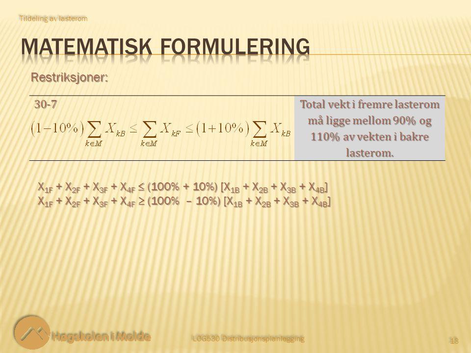 LOG530 Distribusjonsplanlegging 13 Restriksjoner: Tildeling av lasterom X 1F + X 2F + X 3F + X 4F  (100% + 10%) [X 1B + X 2B + X 3B + X 4B ] X 1F + X
