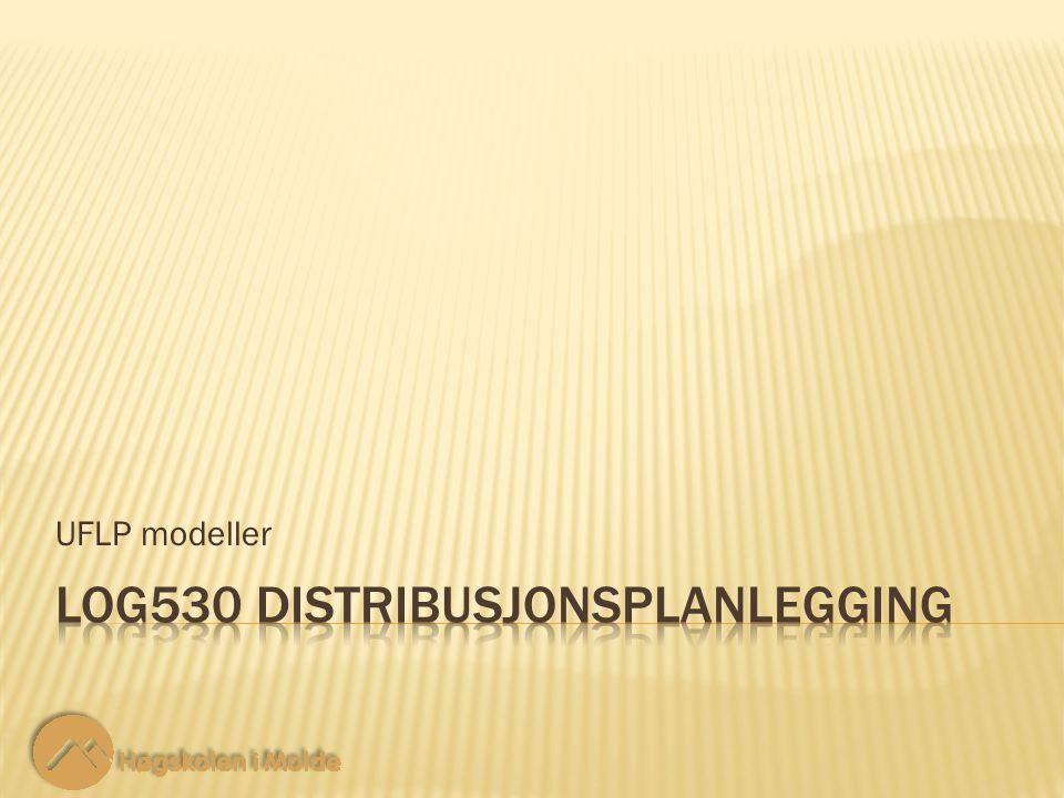 LOG530 Distribusjonsplanlegging 12 Målfunksjon: UFLP modeller Merk at her har vi byttet ut binærvariabelen V f,t med mengden X f,t.