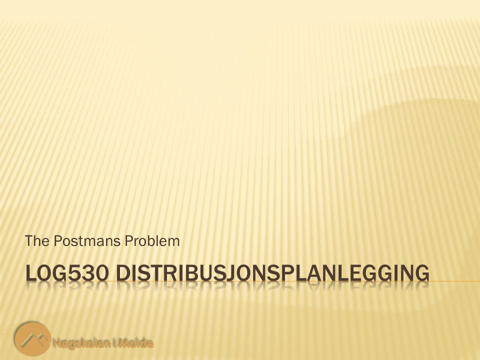 Lo530 Distribusjonsplanlegging 12 1 2 3 4 5 6 7 8 1 2 3 4 5 6 7 8 The Postmans Problem