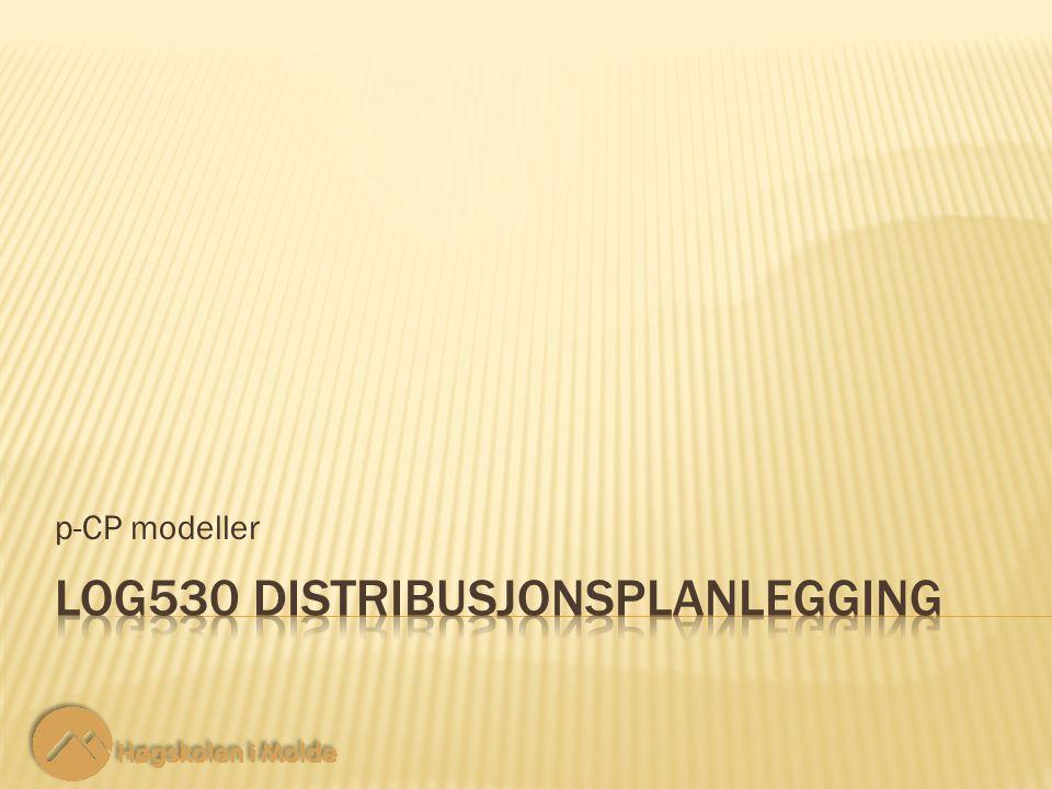 LOG530 Distribusjonsplanlegging 22 Restriksjoner: p-CP modeller 24 ‑ 12 Avstanden mellom kunden og fasiliteten må være mindre enn W*.