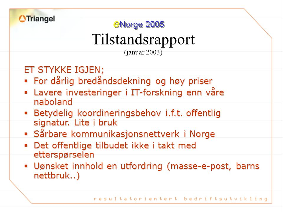 Tilstandsrapport (januar 2003) ET STYKKE IGJEN;  For dårlig bredåndsdekning og høy priser  Lavere investeringer i IT-forskning enn våre naboland  Betydelig koordineringsbehov i.f.t.