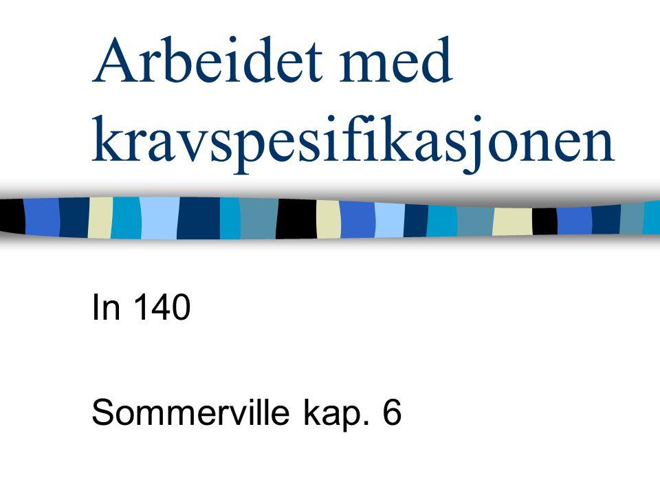 Arbeidet med kravspesifikasjonen In 140 Sommerville kap. 6