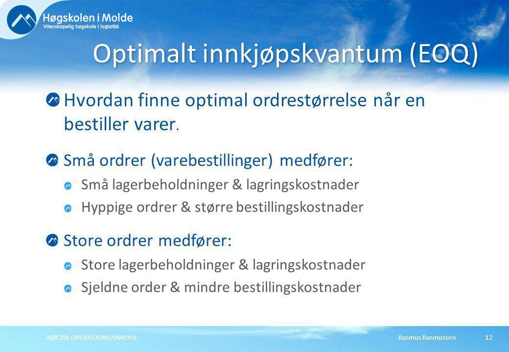 Rasmus RasmussenBØK350 OPERASJONSANALYSE12 Hvordan finne optimal ordrestørrelse når en bestiller varer. Små ordrer (varebestillinger) medfører: Små la