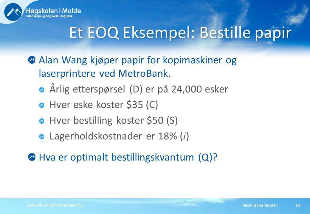 Rasmus RasmussenBØK350 OPERASJONSANALYSE16 Alan Wang kjøper papir for kopimaskiner og laserprintere ved MetroBank. Årlig etterspørsel (D) er på 24,000