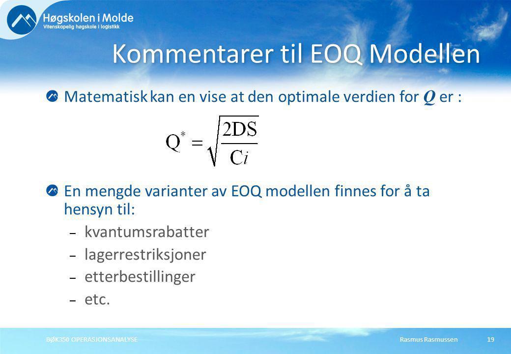 Rasmus RasmussenBØK350 OPERASJONSANALYSE19 Matematisk kan en vise at den optimale verdien for Q er : En mengde varianter av EOQ modellen finnes for å