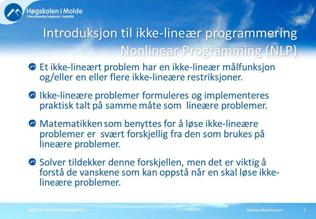 Rasmus RasmussenBØK350 OPERASJONSANALYSE Et ikke-lineært problem har en ikke-lineær målfunksjon og/eller en eller flere ikke-lineære restriksjoner. Ik