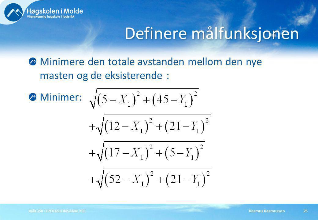 Rasmus RasmussenBØK350 OPERASJONSANALYSE25 Minimere den totale avstanden mellom den nye masten og de eksisterende : Minimer: Definere målfunksjonen