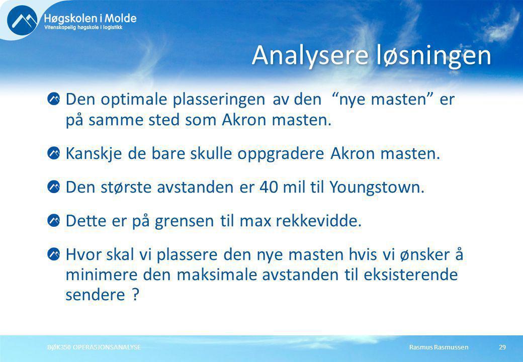 """Rasmus RasmussenBØK350 OPERASJONSANALYSE29 Den optimale plasseringen av den """"nye masten"""" er på samme sted som Akron masten. Kanskje de bare skulle opp"""
