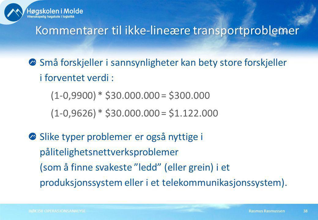 Rasmus RasmussenBØK350 OPERASJONSANALYSE38 Små forskjeller i sannsynligheter kan bety store forskjeller i forventet verdi : (1-0,9900) * $30.000.000 =