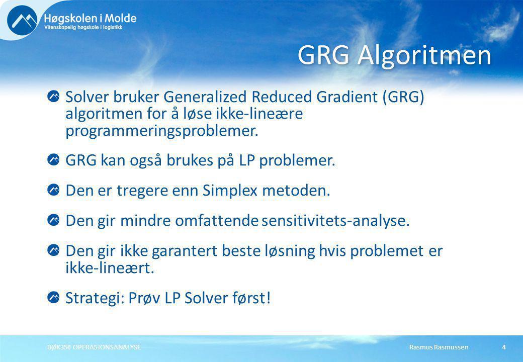Rasmus RasmussenBØK350 OPERASJONSANALYSE4 Solver bruker Generalized Reduced Gradient (GRG) algoritmen for å løse ikke-lineære programmeringsproblemer.