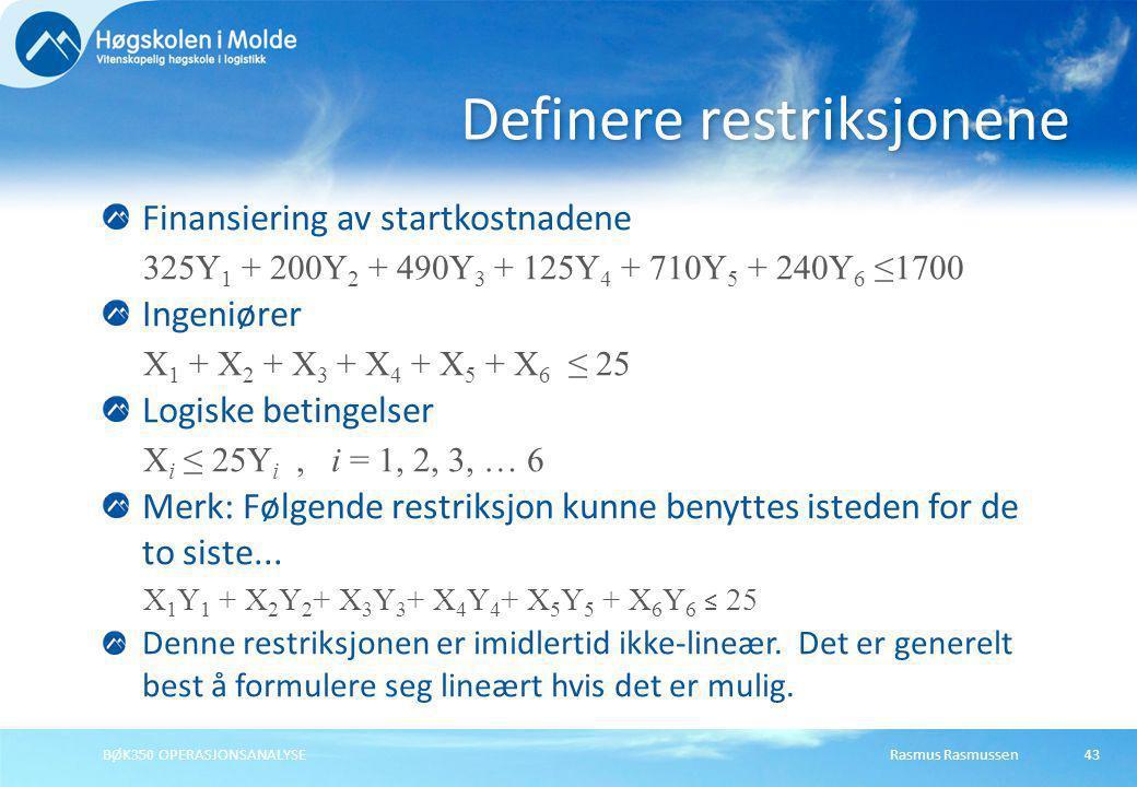 Rasmus RasmussenBØK350 OPERASJONSANALYSE43 Finansiering av startkostnadene 325Y 1 + 200Y 2 + 490Y 3 + 125Y 4 + 710Y 5 + 240Y 6 ≤1700 Ingeniører X 1 +