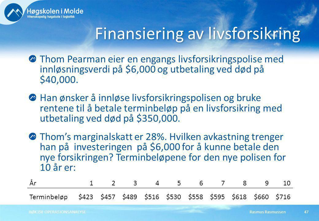 Rasmus RasmussenBØK350 OPERASJONSANALYSE47 Thom Pearman eier en engangs livsforsikringspolise med innløsningsverdi på $6,000 og utbetaling ved død på