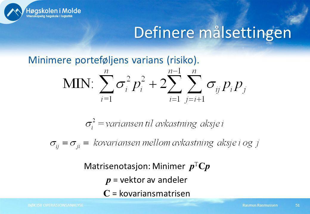 Rasmus RasmussenBØK350 OPERASJONSANALYSE51 Minimere porteføljens varians (risiko). Definere målsettingen Matrisenotasjon: Minimer p T Cp p = vektor av