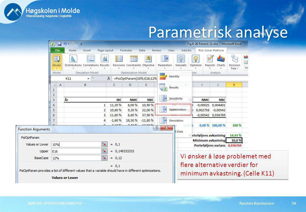 Rasmus RasmussenBØK350 OPERASJONSANALYSE54 Parametrisk analyse Vi ønsker å løse problemet med flere alternative verdier for minimum avkastning. (Celle