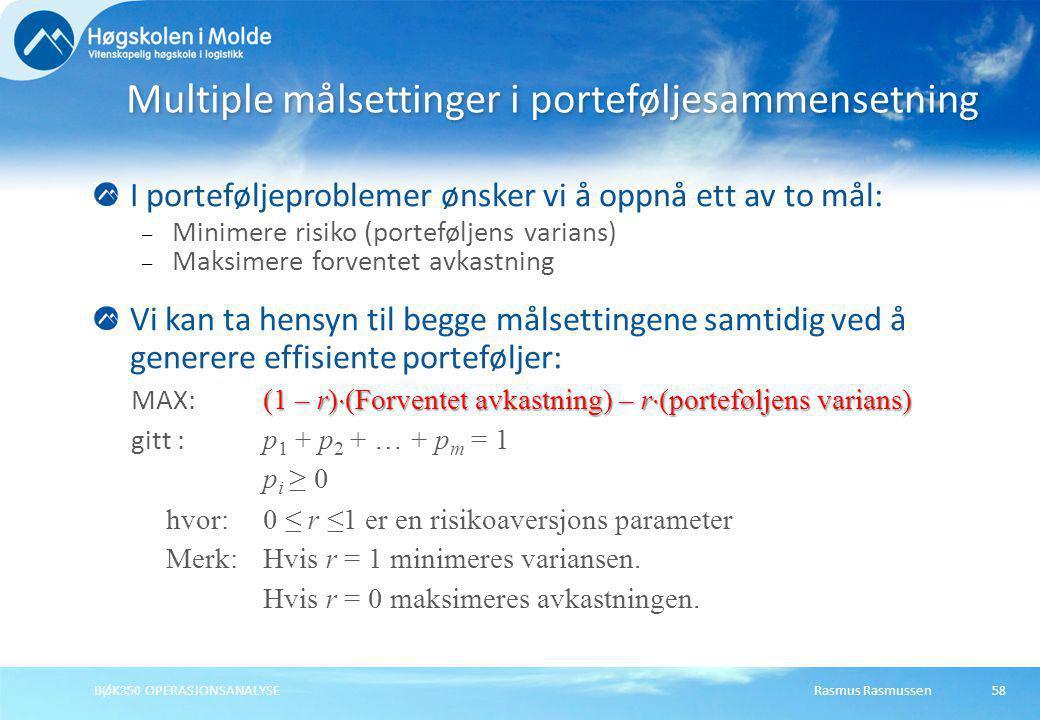 Rasmus RasmussenBØK350 OPERASJONSANALYSE58 I porteføljeproblemer ønsker vi å oppnå ett av to mål: – Minimere risiko (porteføljens varians) – Maksimere