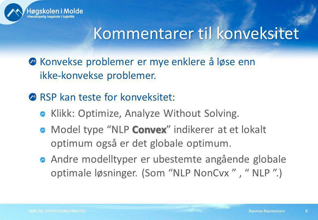 Rasmus RasmussenBØK350 OPERASJONSANALYSE8 Konvekse problemer er mye enklere å løse enn ikke-konvekse problemer. RSP kan teste for konveksitet: Klikk:
