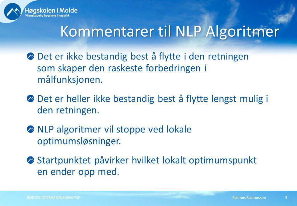 Rasmus RasmussenBØK350 OPERASJONSANALYSE9 Det er ikke bestandig best å flytte i den retningen som skaper den raskeste forbedringen i målfunksjonen. De