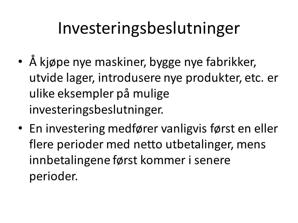 Investeringsbeslutninger Å kjøpe nye maskiner, bygge nye fabrikker, utvide lager, introdusere nye produkter, etc. er ulike eksempler på mulige investe