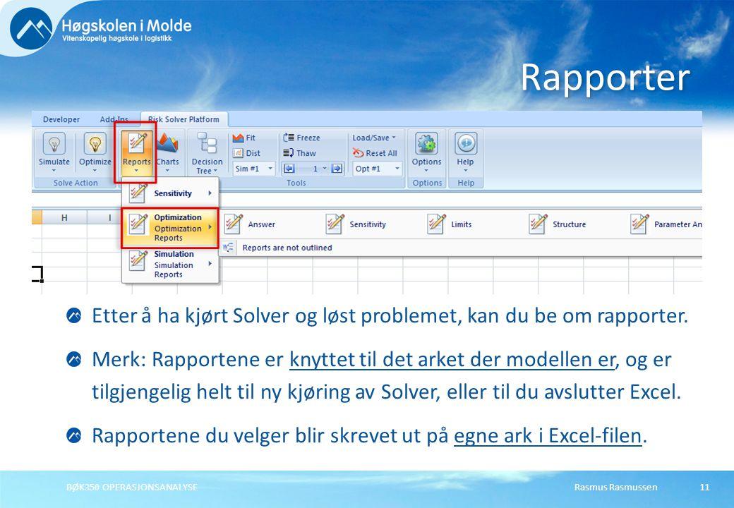 Rasmus RasmussenBØK350 OPERASJONSANALYSE11 Etter å ha kjørt Solver og løst problemet, kan du be om rapporter. Merk: Rapportene er knyttet til det arke