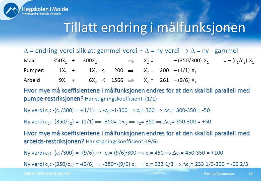 Rasmus RasmussenBØK350 OPERASJONSANALYSE16  = endring verdi slik at: gammel verdi +  = ny verdi   = ny - gammel Tillatt endring i målfunksjonen Ma