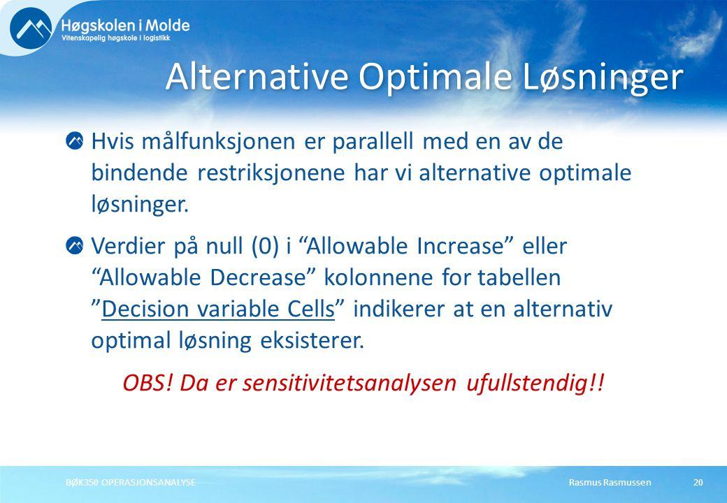 Rasmus RasmussenBØK350 OPERASJONSANALYSE20 Hvis målfunksjonen er parallell med en av de bindende restriksjonene har vi alternative optimale løsninger.