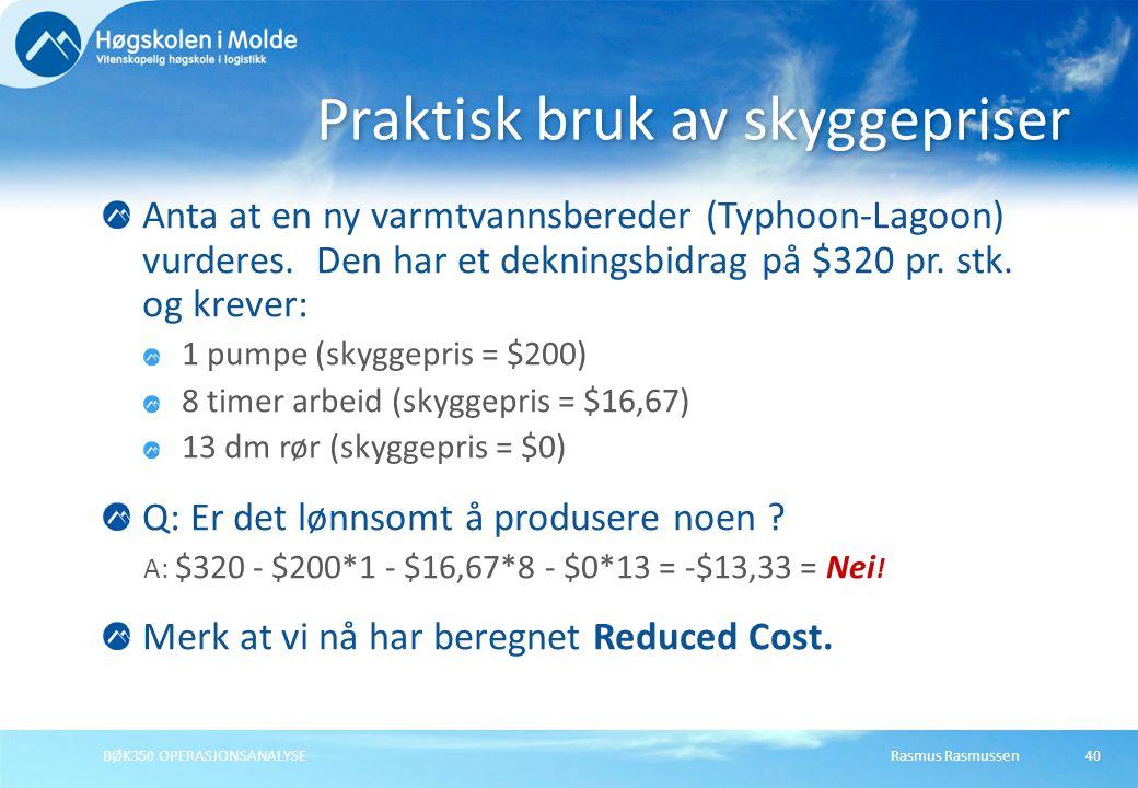 Rasmus RasmussenBØK350 OPERASJONSANALYSE40 Anta at en ny varmtvannsbereder (Typhoon-Lagoon) vurderes. Den har et dekningsbidrag på $320 pr. stk. og kr